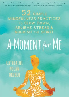 A moment for me - 52 simple mindfulness practices to slow down, relieve stress, and nourish the spirit