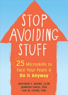 Stop avoiding stuff - 25 microskills to face your fears and do it anyway