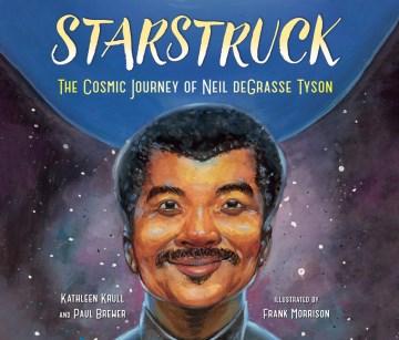 Starstruck- The Cosmic Journey of Neil Degrasse Tyson