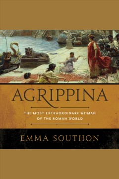 Agrippina - the most extraordinary woman of the Roman world