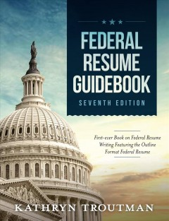 Federal Resume Guidebook - First-Ever Book on Federal Resume Writing Featuring the Outline Format Federal Resume