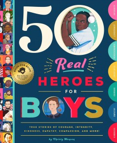 50 real heroes for boys - true stories of courage, integrity, compassion, leadership, and more!