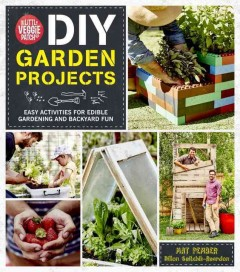 DIY garden projects : step -by-step activities for edible gardening and backyard fun