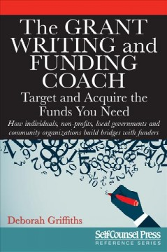 The Grant Writing and Funding Coach : Target and Acquire the Funds You Need : How Individuals, Non-profits, Local Governments and Community Organizations Build Bridges with Funders