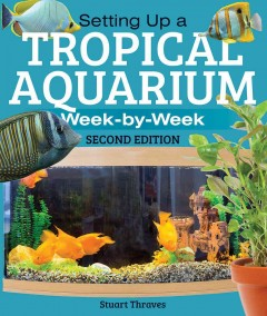 Setting up a Tropical Aquarium : week-by-week