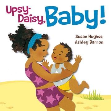 Upsy-Daisy, Baby!