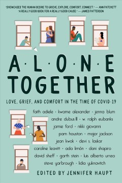 Alone Together Love, Grief, and Comfort During the Time of COVID-19