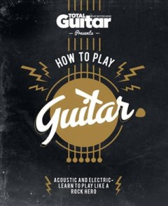 How to Play Guitar/ acoustic and electric - learn to play like a rock hero