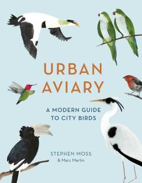 Urban aviary - a modern guide to city birds