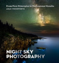 Night Sky Photography - From First Principles to Professional Results