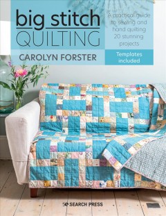 Big stitch quilting - a practical guide to sewing and hand quilting 20 stunning projects