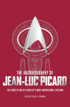 The Autobiography of Jean Luc Picard: the story of one of Starfleet's most inspirational captains