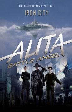 Alita Battle Angel. Iron city, the official movie prequel
