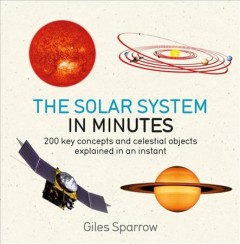 Solar system in minutes - 200 key concepts and celestial objects explained in an instant