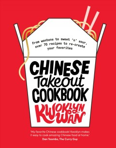 Chinese takeout cookbook - from wontons to sweet 'n' sour, over 70 recipes to re-create your favorites