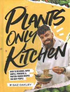 Plants-only kitchen : over 70 delicious, super -simple, powerful & protein-packed recipes for busy people
