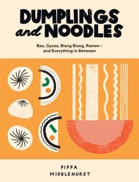 Dumplings and noodles - bao, gyoza, biang biang, ramen -- and everything in between