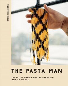 The Pasta Man The Art of Making Spectacular Pasta – with 40 Recipes