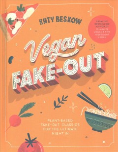 Vegan fake-out : plant-based take-out classics for the ultimate night in