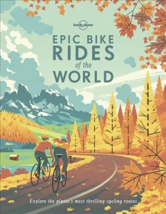 Epic bike rides of the world - explore the planet's most thrilling cycling routes.