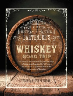 The curious bartender's whiskey road trip - a coast to coast tour of the most exciting whiskey distilleries in the US, from small-scale craft operations to the behemoths of bourbon