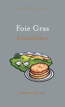 Foie Gras - A Global History