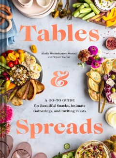 Tables & Spreads - A Go-to Guide for Beautiful Snacks, Intimate Gatherings, and Inviting Feasts