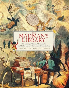 The madman's library - the strangest books, manuscripts and other literary curiosities from history