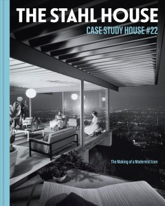 The Stahl House - Case Study House #22- the Making of a Modernist Icon
