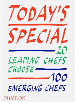 Today's special - 20 leading chefs choose 100 emerging chefs