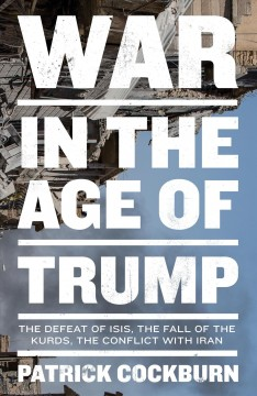 War in the Age of Trump - The Defeat of Isis, the Fall of the Kurds, the Conflict With Iran