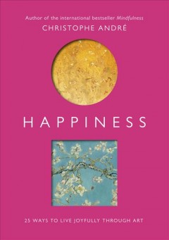 Happiness: 25 Ways to Live Joyfully Through Art