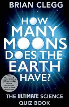 How Many Moons Does the Earth Have? The Ultimate Science Quiz Book