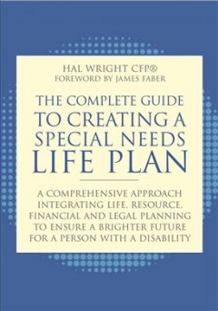 The Complete Guide to Creating a Special Needs Life Plan : A Comprehensive Approach Integrating Life, Resource, Financial, and Legal Planning to Ensure a Brighter Future for a Person with a Disability