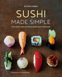 Sushi made simple - from classic wraps and rolls to modern bowls and burgers