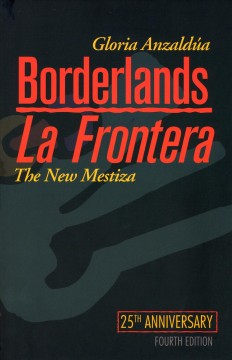 Borderlands = La frontera - the new mestiza