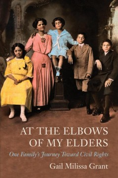 At the elbows of my elders : one family's journey toward civil rights