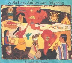 Putumayo Presents A Native American Odyssey: Inuit to Inca