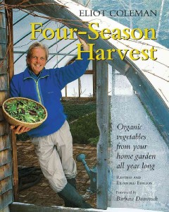 Four-Season Harvest: Organic Vegetables From Your Home Garden All Year Around