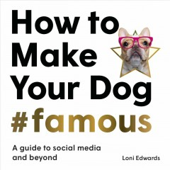 How to Make Your Dog #famous - A Guide to Social Media and Beyond