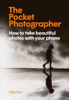 The Pocket Photographer - How to Take Beautiful Photos With Your Phone