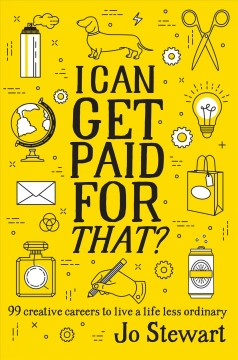 I Can Get Paid for That? - 99 creative careers to live a life less ordinary