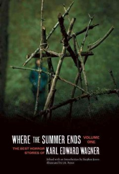 Where the summer ends : The best horror stories of Karl Edward Wagner