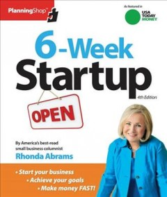 6-week start-up : a step-by-step program for starting your business, making money, and achieving your goals