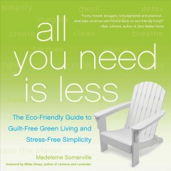 All You Need is Less: The Eco-friendly Guide to Guilt-free Green Living and Stress-free Simplicity