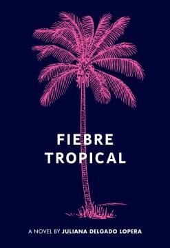 Fiebre Tropical A Novel