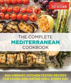 The complete Mediterranean cookbook - 500 vibrant, kitchen-tested recipes for living and eating well every day