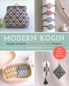 Modern Kogin - Simple & Stylish Sashiko Embroidery Projects