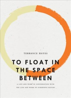 To float in the space between - a life and work in conversation with the life and work of Etheridge Knight