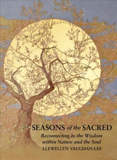 Seasons of the Sacred - Reconnecting to the Wisdom Within Nature and the Soul